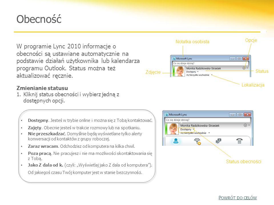 Obecność W programie Lync 2010 informacje o obecności są ustawiane automatycznie na podstawie działań użytkownika lub kalendarza programu Outlook. Sta