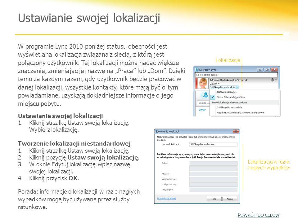 Ustawianie swojej lokalizacji W programie Lync 2010 poniżej statusu obecności jest wyświetlana lokalizacja związana z siecią, z którą jest połączony u