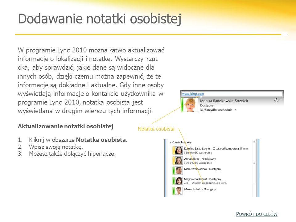Dodawanie notatki osobistej W programie Lync 2010 można łatwo aktualizować informacje o lokalizacji i notatkę. Wystarczy rzut oka, aby sprawdzić, jaki