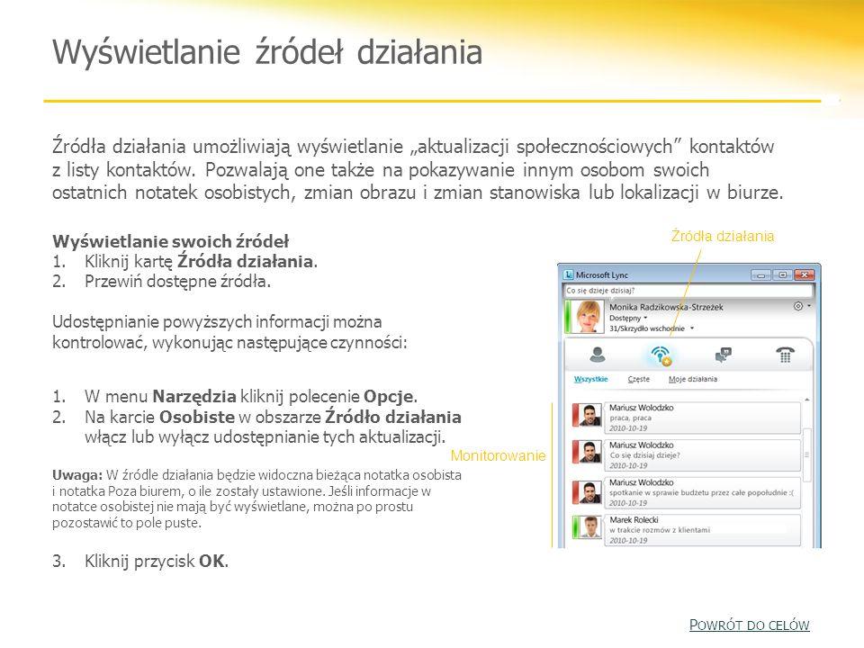 Wyświetlanie źródeł działania Źródła działania umożliwiają wyświetlanie aktualizacji społecznościowych kontaktów z listy kontaktów. Pozwalają one takż