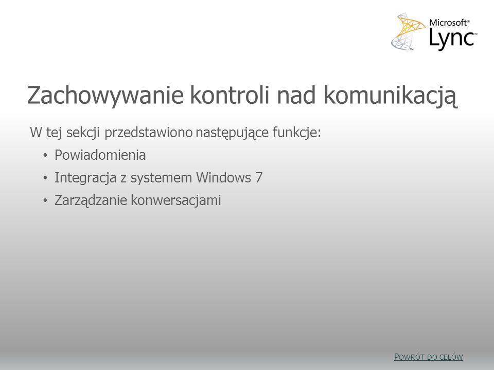 Zachowywanie kontroli nad komunikacją W tej sekcji przedstawiono następujące funkcje: Powiadomienia Integracja z systemem Windows 7 Zarządzanie konwer