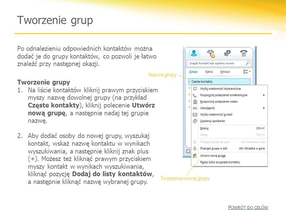 Tworzenie grup Po odnalezieniu odpowiednich kontaktów można dodać je do grupy kontaktów, co pozwoli je łatwo znaleźć przy następnej okazji. Tworzenie