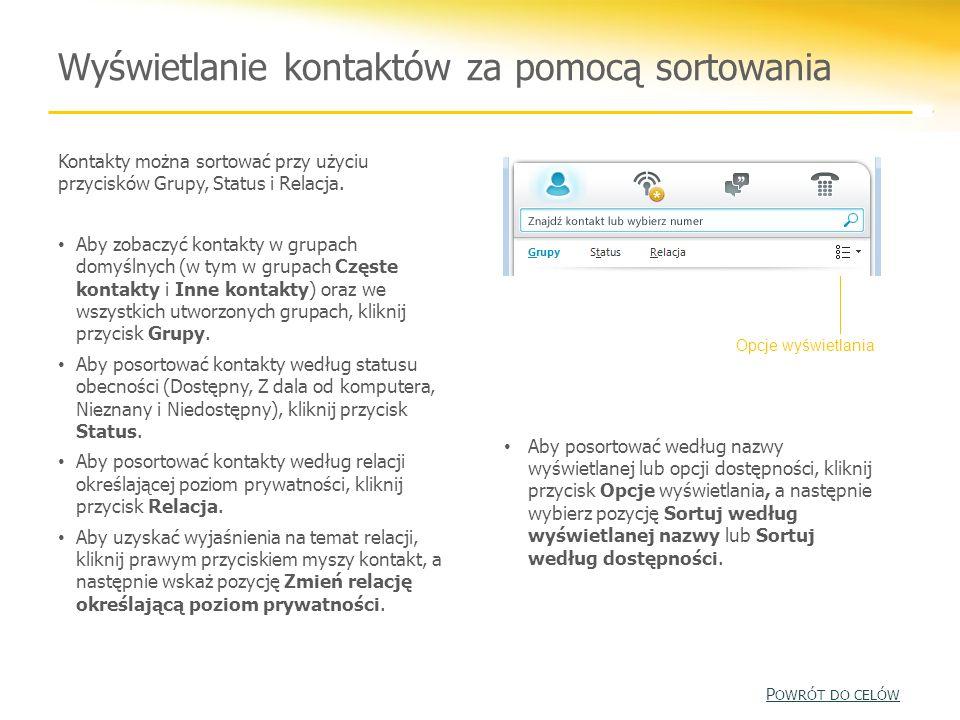 Wyświetlanie kontaktów za pomocą sortowania Kontakty można sortować przy użyciu przycisków Grupy, Status i Relacja. Aby zobaczyć kontakty w grupach do