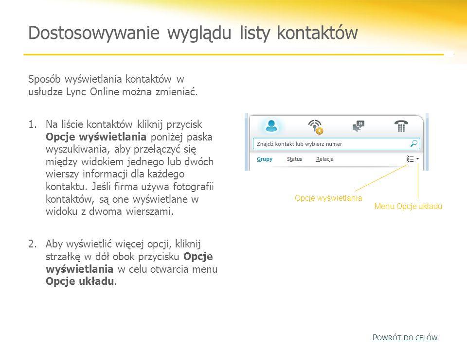Dostosowywanie wyglądu listy kontaktów Sposób wyświetlania kontaktów w usłudze Lync Online można zmieniać. 1.Na liście kontaktów kliknij przycisk Opcj