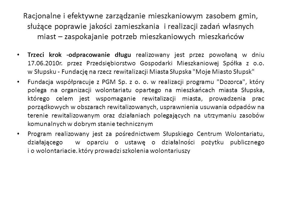 Racjonalne i efektywne zarządzanie mieszkaniowym zasobem gmin, służące poprawie jakości zamieszkania i realizacji zadań własnych miast – zaspokajanie potrzeb mieszkaniowych mieszkańców Trzeci krok -odpracowanie długu realizowany jest przez powołaną w dniu 17.06.2010r.