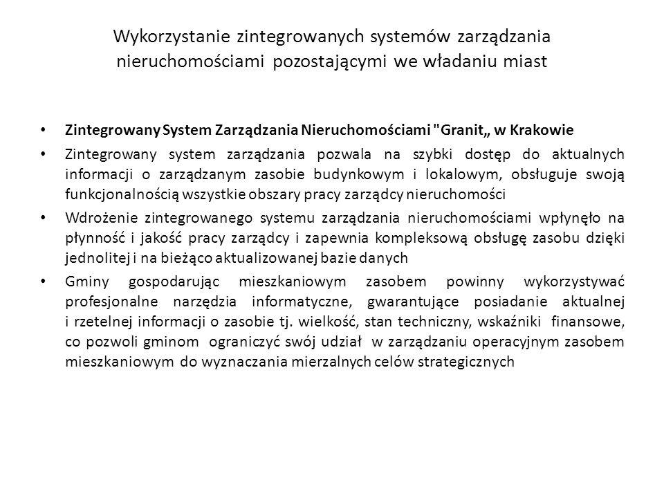 Wykorzystanie zintegrowanych systemów zarządzania nieruchomościami pozostającymi we władaniu miast Zintegrowany System Zarządzania Nieruchomościami Granit w Krakowie Zintegrowany system zarządzania pozwala na szybki dostęp do aktualnych informacji o zarządzanym zasobie budynkowym i lokalowym, obsługuje swoją funkcjonalnością wszystkie obszary pracy zarządcy nieruchomości Wdrożenie zintegrowanego systemu zarządzania nieruchomościami wpłynęło na płynność i jakość pracy zarządcy i zapewnia kompleksową obsługę zasobu dzięki jednolitej i na bieżąco aktualizowanej bazie danych Gminy gospodarując mieszkaniowym zasobem powinny wykorzystywać profesjonalne narzędzia informatyczne, gwarantujące posiadanie aktualnej i rzetelnej informacji o zasobie tj.