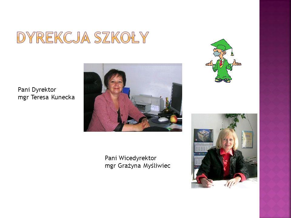 Pani Dyrektor mgr Teresa Kunecka Pani Wicedyrektor mgr Grażyna Myśliwiec
