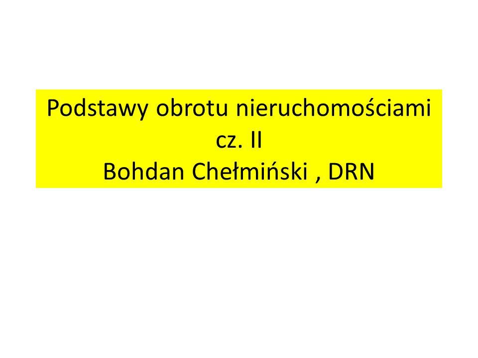Podstawy obrotu nieruchomościami cz. II Bohdan Chełmiński, DRN