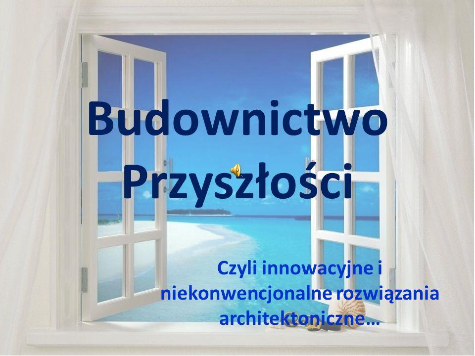 Budownictwo Przyszłości Czyli innowacyjne i niekonwencjonalne rozwiązania architektoniczne…