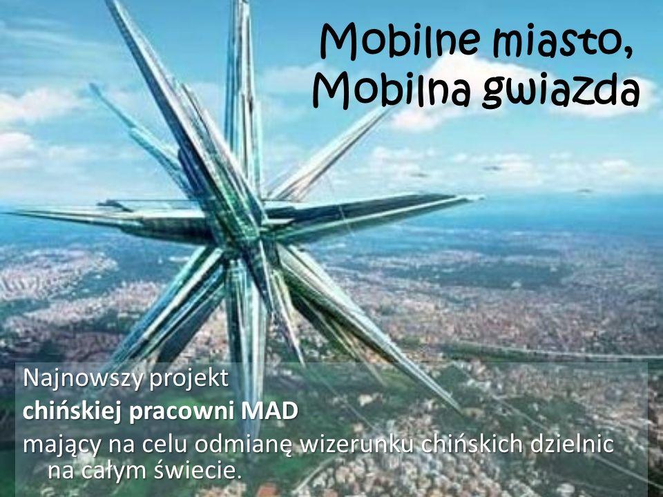 Mobilne miasto, Mobilna gwiazda Najnowszy projekt chińskiej pracowni MAD mający na celu odmianę wizerunku chińskich dzielnic na całym świecie.
