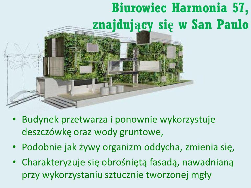 Biurowiec Harmonia 57, znajduj ą cy si ę w San Paulo Budynek przetwarza i ponownie wykorzystuje deszczówkę oraz wody gruntowe, Podobnie jak żywy organ