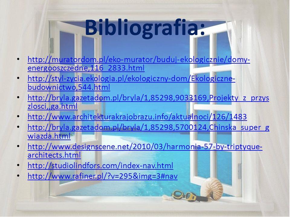 Bibliografia: http://muratordom.pl/eko-murator/buduj-ekologicznie/domy- energooszczedne,116_2833.html http://muratordom.pl/eko-murator/buduj-ekologicz