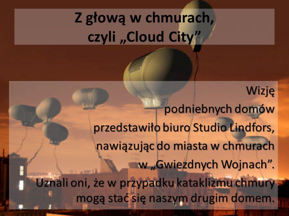 Z głową w chmurach, czyli Cloud City Wizję podniebnych domów przedstawiło biuro Studio Lindfors, nawiązując do miasta w chmurach w Gwiezdnych Wojnach.