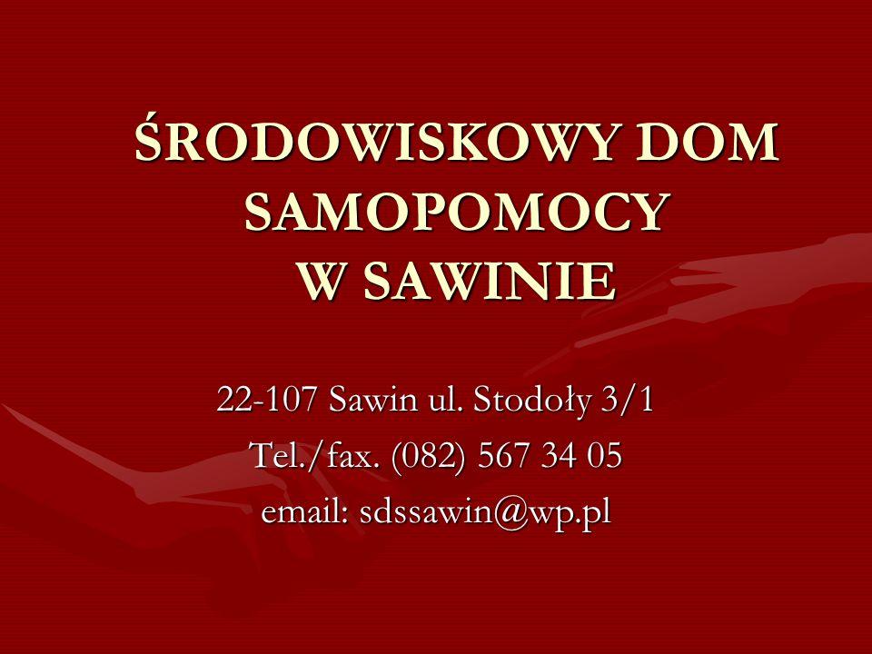 ŚRODOWISKOWY DOM SAMOPOMOCY W SAWINIE 22-107 Sawin ul. Stodoły 3/1 Tel./fax. (082) 567 34 05 email: sdssawin@wp.pl