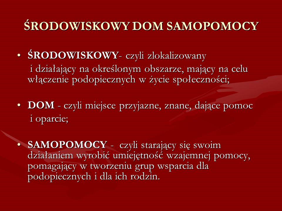 ŚRODOWISKOWY DOM SAMOPOMOCY ŚRODOWISKOWY- czyli zlokalizowanyŚRODOWISKOWY- czyli zlokalizowany i działający na określonym obszarze, mający na celu włą