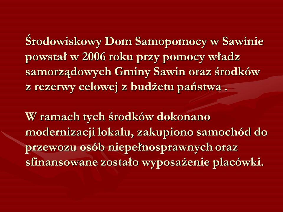 Środowiskowy Dom Samopomocy w Sawinie powstał w 2006 roku przy pomocy władz samorządowych Gminy Sawin oraz środków z rezerwy celowej z budżetu państwa