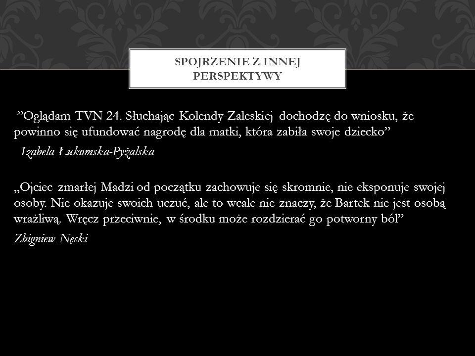 Oglądam TVN 24. Słuchając Kolendy-Zaleskiej dochodzę do wniosku, że powinno się ufundować nagrodę dla matki, która zabiła swoje dziecko Izabela Łukoms