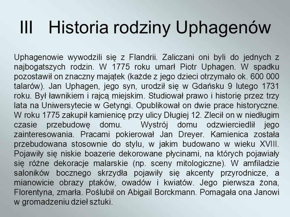 IIIHistoria rodziny Uphagenów Uphagenowie wywodzili się z Flandrii. Zaliczani oni byli do jednych z najbogatszych rodzin. W 1775 roku umarł Piotr Upha