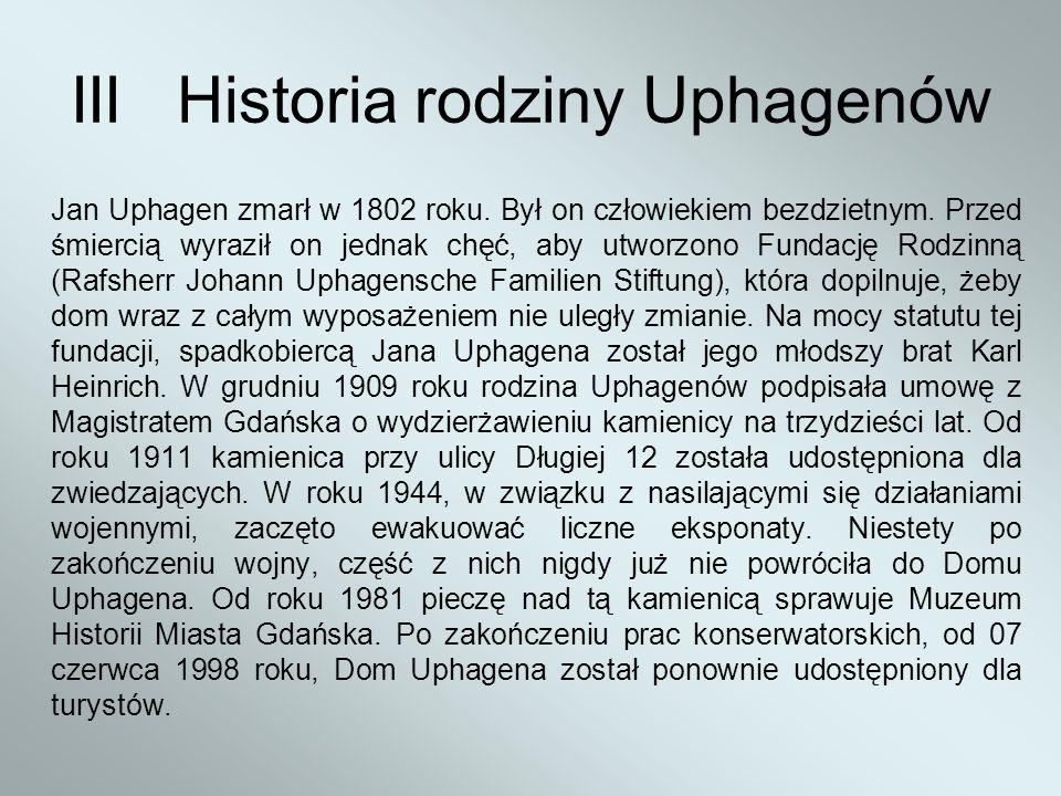 IIIHistoria rodziny Uphagenów Jan Uphagen zmarł w 1802 roku. Był on człowiekiem bezdzietnym. Przed śmiercią wyraził on jednak chęć, aby utworzono Fund