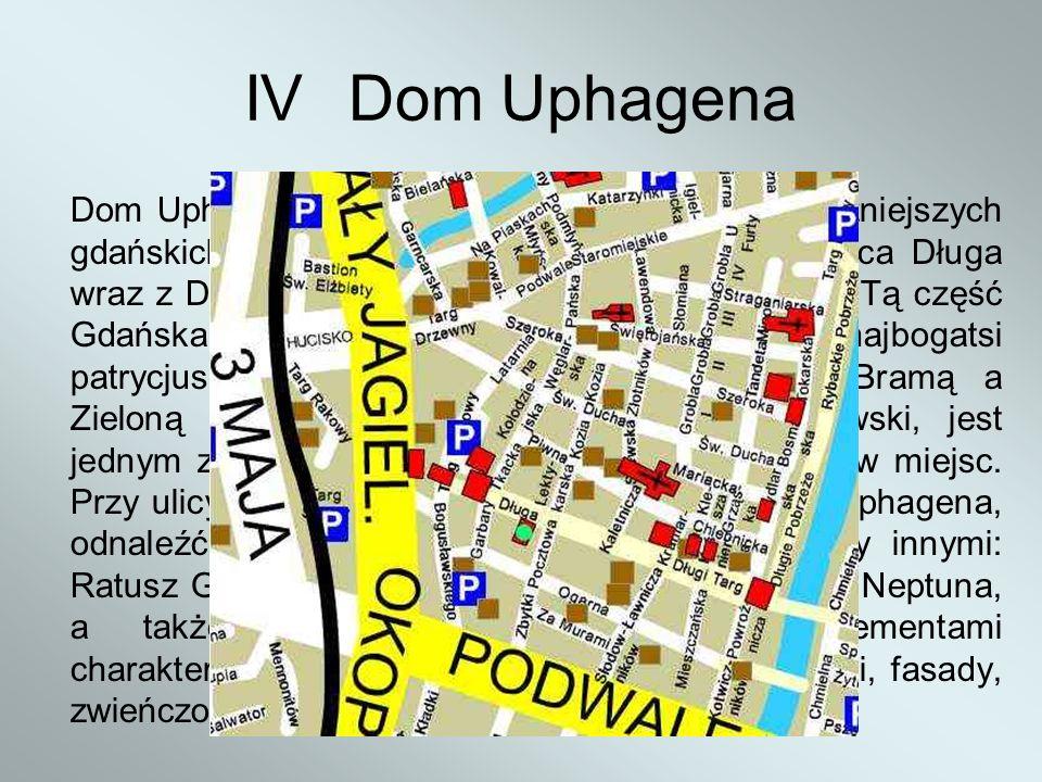 IVDom Uphagena Dom Uphagena znajduje się przy jednej z najważniejszych gdańskich ulic, a mianowicie przy ul. Długiej. Ulica Długa wraz z Długim Targie