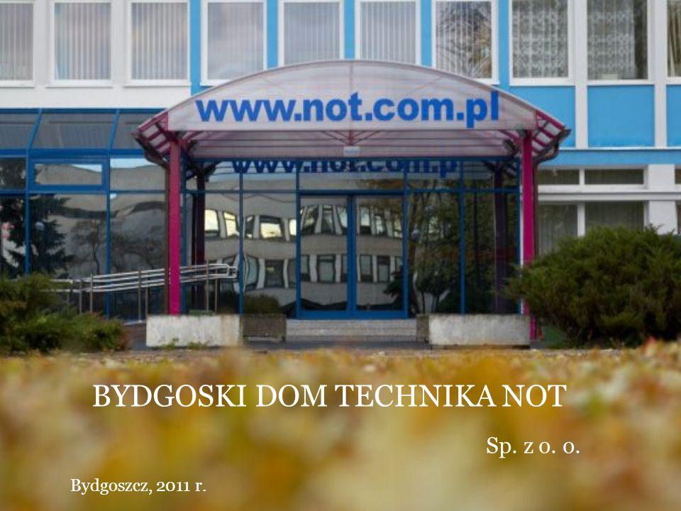BYDGOSKI DOM TECHNIKA NOT Sp. z o. o. Bydgoszcz, 2011 r.