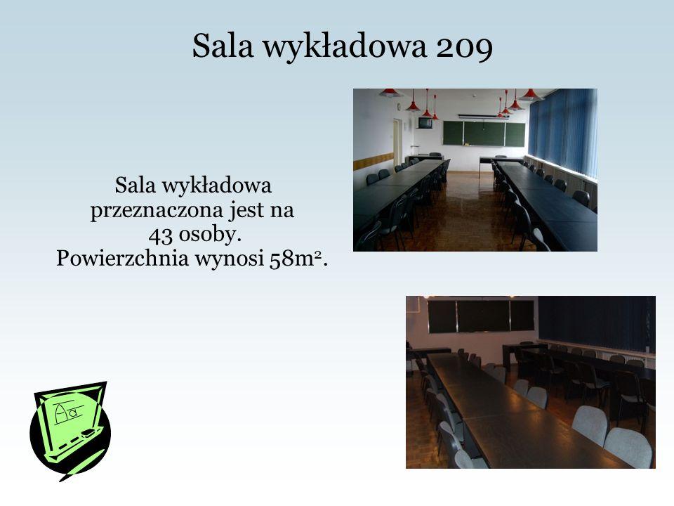 Sala wykładowa 209 Sala wykładowa przeznaczona jest na 43 osoby. Powierzchnia wynosi 58m 2.