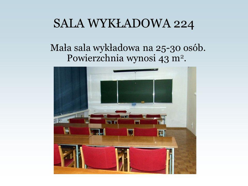 SALA WYKŁADOWA 224 Mała sala wykładowa na 25-30 osób. Powierzchnia wynosi 43 m 2.
