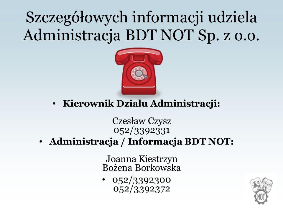 Szczegółowych informacji udziela Administracja BDT NOT Sp.