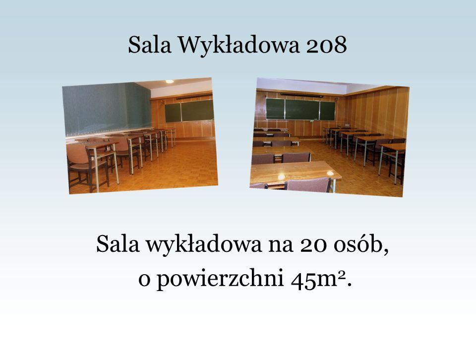 Sala Wykładowa 208 Sala wykładowa na 20 osób, o powierzchni 45m 2.