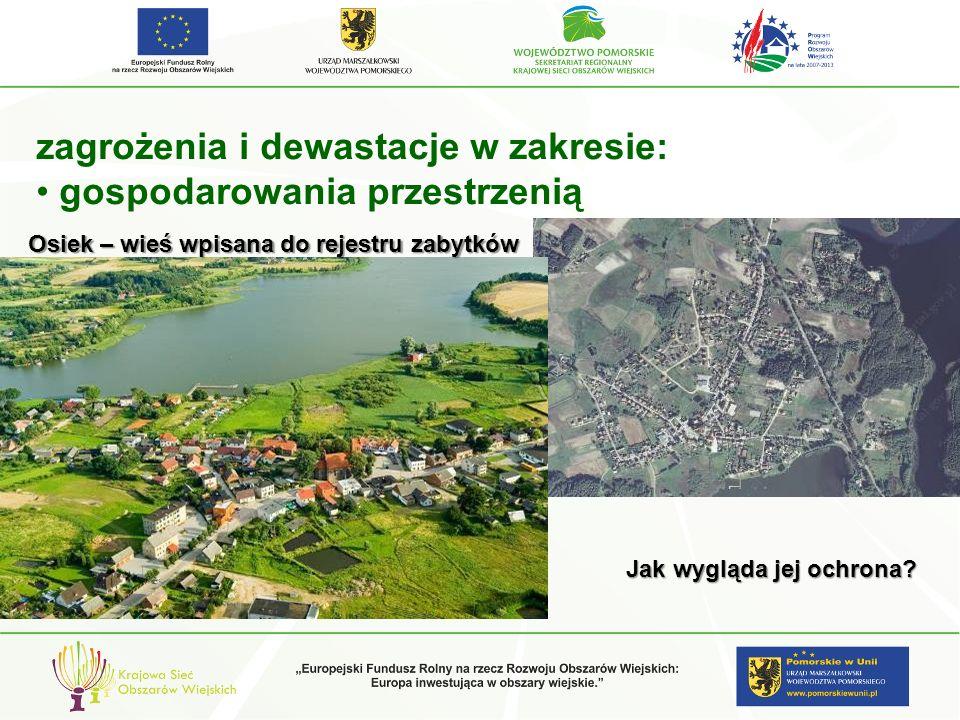 zagrożenia i dewastacje w zakresie: gospodarowania przestrzenią Osiek – wieś wpisana do rejestru zabytków Jak wygląda jej ochrona?