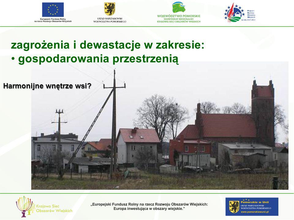 zagrożenia i dewastacje w zakresie: gospodarowania przestrzenią Harmonijne wnętrze wsi?