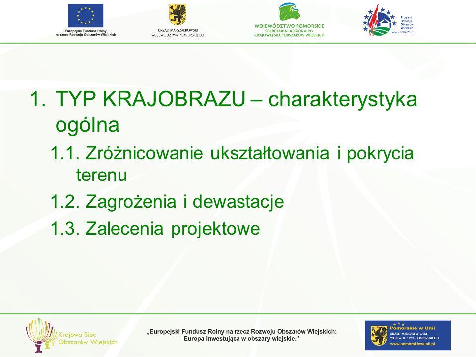 1.TYP KRAJOBRAZU – charakterystyka ogólna 1.1. Zróżnicowanie ukształtowania i pokrycia terenu 1.2. Zagrożenia i dewastacje 1.3. Zalecenia projektowe