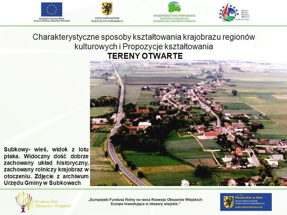 Charakterystyczne sposoby kształtowania krajobrazu regionów kulturowych i Propozycje kształtowania TERENY OTWARTE Subkowy- wieś, widok z lotu ptaka. W