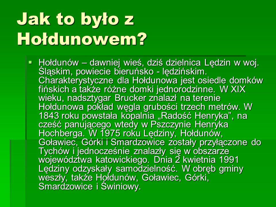 Jak to było z Hołdunowem.Hołdunów – dawniej wieś, dziś dzielnica Lędzin w woj.