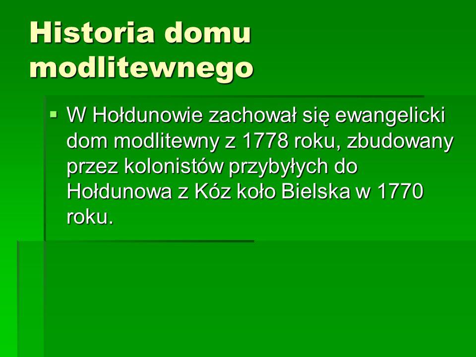 Historia domu modlitewnego W Hołdunowie zachował się ewangelicki dom modlitewny z 1778 roku, zbudowany przez kolonistów przybyłych do Hołdunowa z Kóz koło Bielska w 1770 roku.
