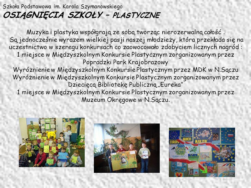 Szkoła Podstawowa im. Karola Szymanowskiego OSIĄGNIĘCIA SZKOŁY – PLASTYCZNE Muzyka i plastyka współgrają ze sobą tworząc nierozerwalną całość. Są jedn