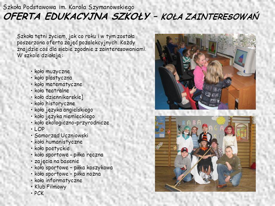 Szkoła Podstawowa im. Karola Szymanowskiego OFERTA EDUKACYJNA SZKOŁY – KOŁA ZAINTERESOWAŃ Szkoła tętni życiem, jak co roku i w tym została poszerzona