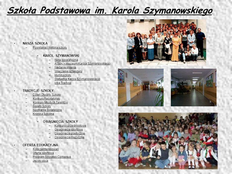 NASZA SZKOŁA –P–Powstanie i historia szkoły KAROL SZYMANOWSKI –N–Nota biograficzna –A–ATMA – muzeum Karola Szymanowskiego –N–Nadanie imienia –W–Wręcze