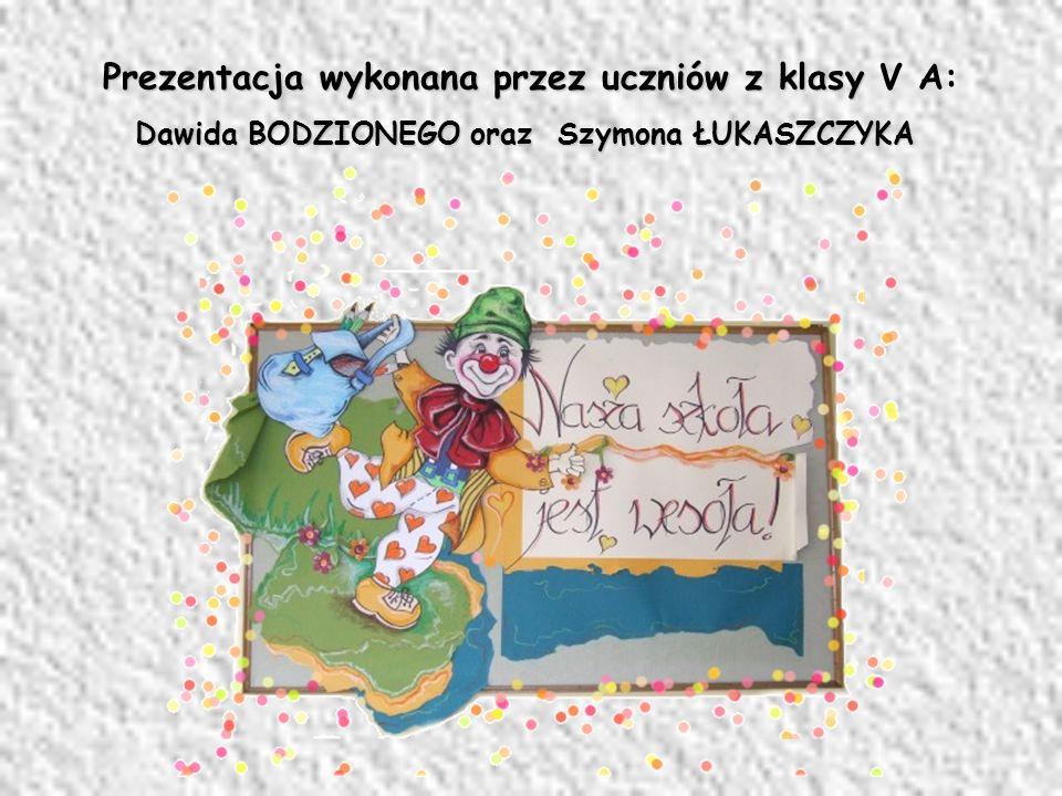 Prezentacja wykonana przez uczniów z klasy Prezentacja wykonana przez uczniów z klasy V A: Dawida BODZIONEGO oraz Szymona ŁUKASZCZYKA