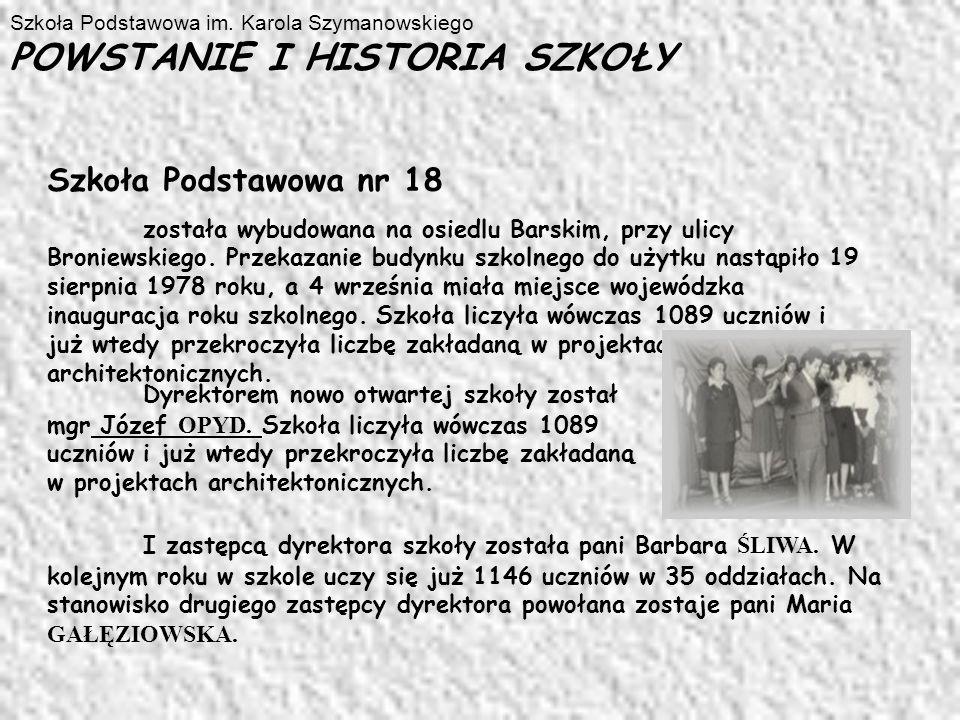POWSTANIE I HISTORIA SZKOŁY Szkoła Podstawowa nr 18 została wybudowana na osiedlu Barskim, przy ulicy Broniewskiego.