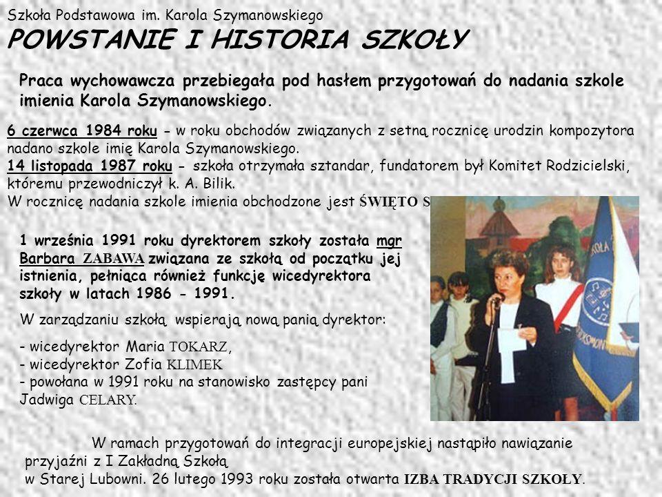 Szkoła Podstawowa im. Karola Szymanowskiego POWSTANIE I HISTORIA SZKOŁY Praca wychowawcza przebiegała pod hasłem przygotowań do nadania szkole imienia