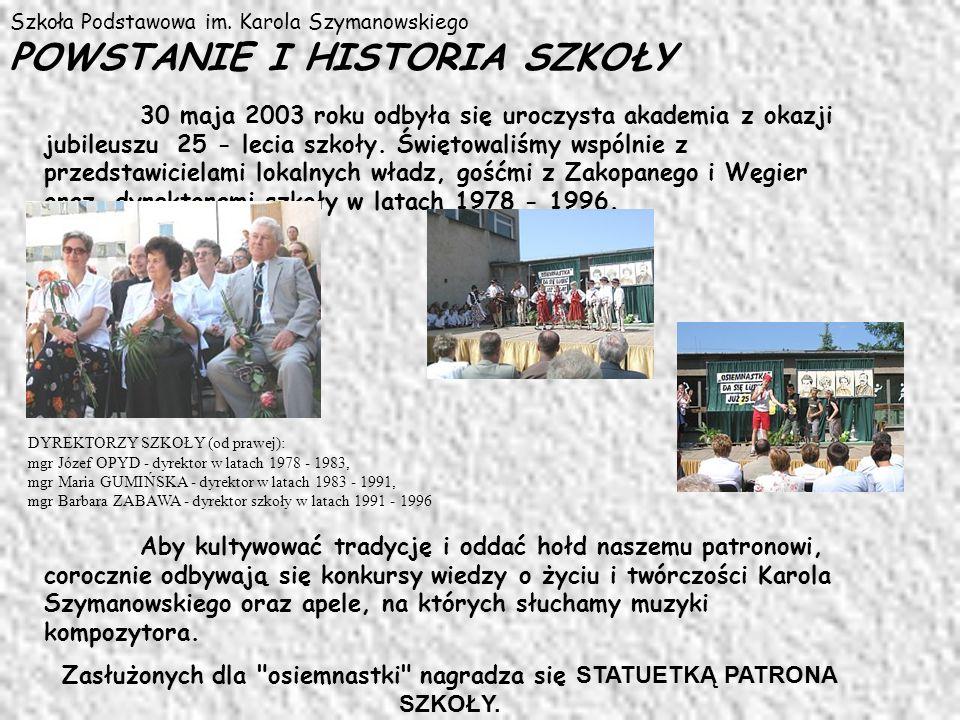 Szkoła Podstawowa im. Karola Szymanowskiego POWSTANIE I HISTORIA SZKOŁY 30 maja 2003 roku odbyła się uroczysta akademia z okazji jubileuszu 25 - lecia