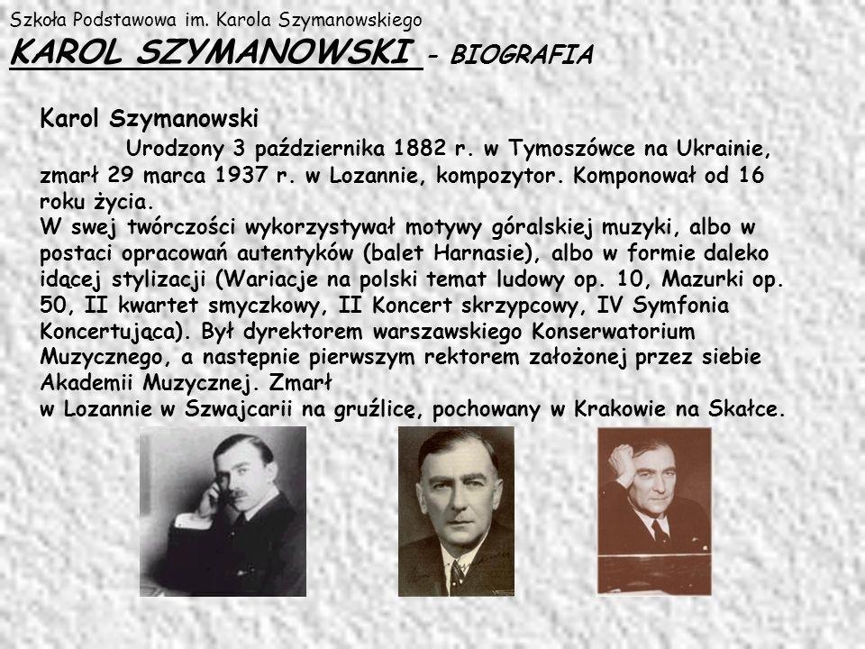 Szkoła Podstawowa im. Karola Szymanowskiego KAROL SZYMANOWSKI - BIOGRAFIA Karol Szymanowski Urodzony 3 października 1882 r. w Tymoszówce na Ukrainie,
