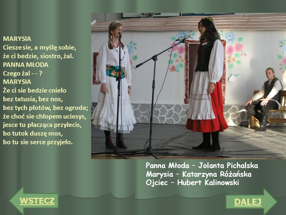 PANNA MŁODA A kaz tyz ta Polska, a kaz ta Pon wiedzą POETA Po całym świecie możesz szukać Polski, panno młoda, i nigdzie jej nie najdziecie.