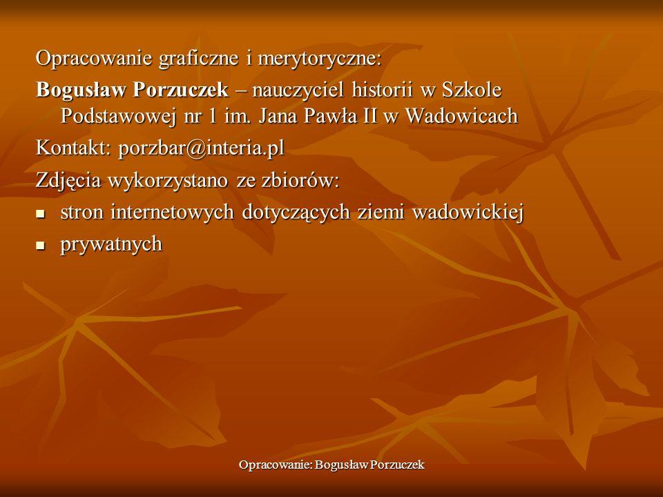 Opracowanie: Bogusław Porzuczek Opracowanie graficzne i merytoryczne: Bogusław Porzuczek – nauczyciel historii w Szkole Podstawowej nr 1 im.