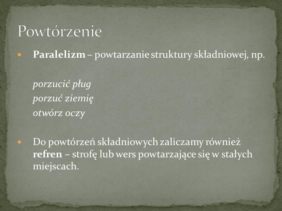 Paralelizm – powtarzanie struktury składniowej, np.