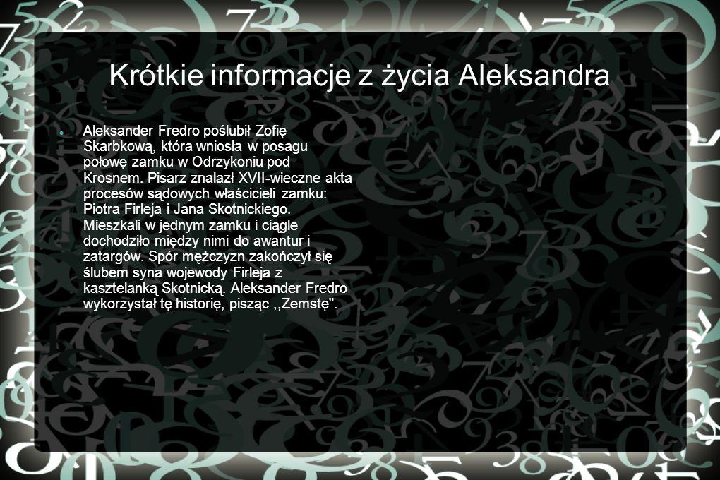 Krótkie informacje z życia Aleksandra Aleksander Fredro poślubił Zofię Skarbkową, która wniosła w posagu połowę zamku w Odrzykoniu pod Krosnem. Pisarz