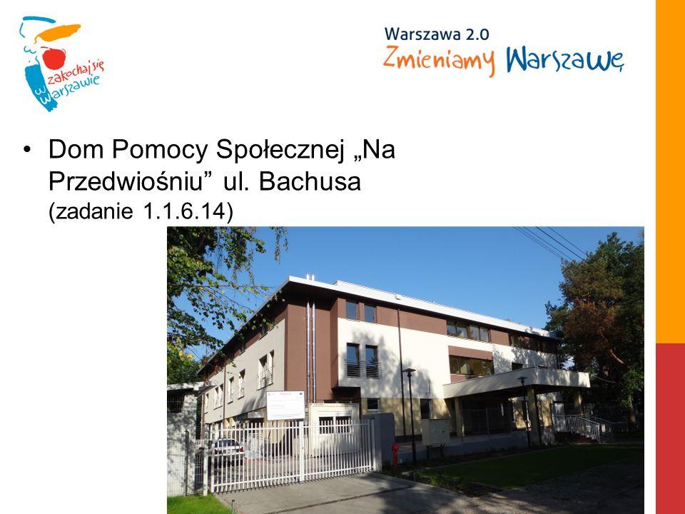 Dom Pomocy Społecznej Na Przedwiośniu ul. Bachusa (zadanie 1.1.6.14)