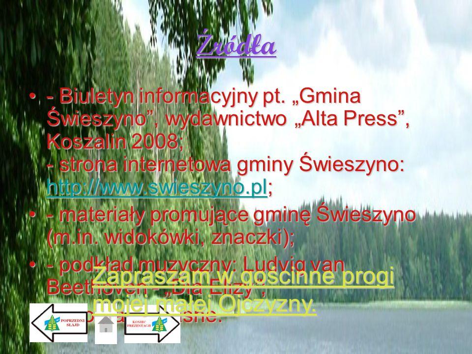 Ź ródła - Biuletyn informacyjny pt. Gmina Świeszyno, wydawnictwo Alta Press, Koszalin 2008; - strona internetowa gminy Świeszyno: http://www.swieszyno