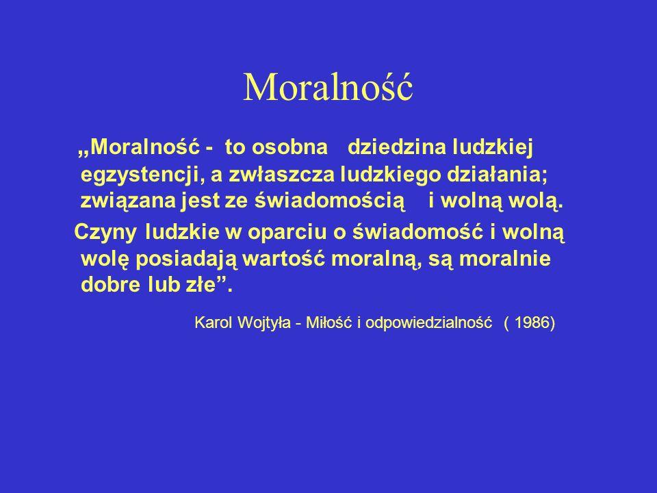 Moralność Moralność - to osobna dziedzina ludzkiej egzystencji, a zwłaszcza ludzkiego działania; związana jest ze świadomością i wolną wolą. Czyny lud